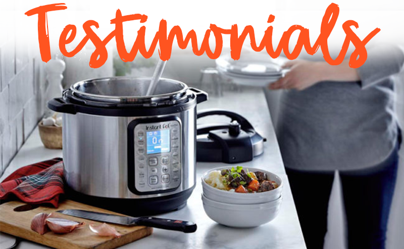 Instant Pot Testimonials and reviews